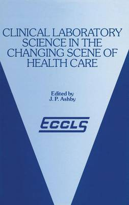 Clinical Laboratory Science in the Changing Scene of Health Care: Proceedings of the sixth ECCLS Seminar held at Cologne, West Germany, 8th-10th May, 1985 (Hardback)