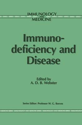 Immunodeficiency and Disease - Immunology and Medicine 8 (Hardback)