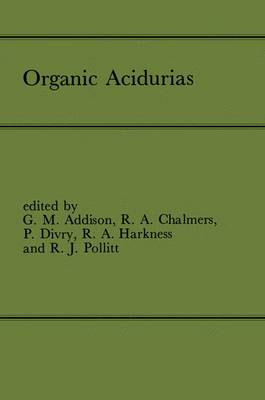 Organic Acidurias: Proceedings of the 21st Annual Symposium of the SSIEM, Lyon, September 1983 The combined supplements 1 and 2 of Journal of Inherited Metabolic Disease Volume 7 (1984) (Hardback)