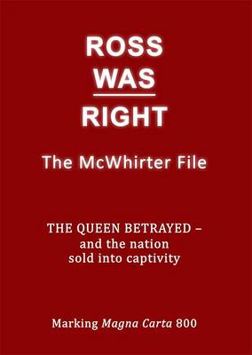 Ross Was Right: The McWhirter File the Queen Betrayed - and the Nation Sold into Captivity (Paperback)