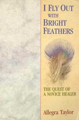 I Fly Out with Bright Feathers: The Quest of a Novice Healer (Paperback)