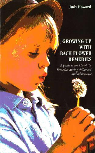 Growing Up With Bach Flower Remedies: A Guide to the Use of the Remedies During Childhood and Adolescence (Paperback)