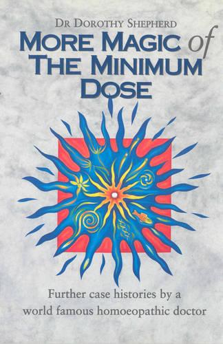 More Magic Of The Minimum Dose: Further case histories by a world famous homoeopathic doctor (Paperback)