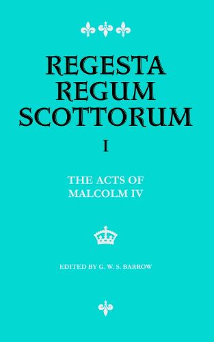 Acts of Malcolm IV (1153-1165): Together with Scottish Royal Acts Prior to 1153 Not Included in Sir Archibald Lawrie's Early Scottish Charters - Regesta Regum Scottorum v. 1 (Hardback)