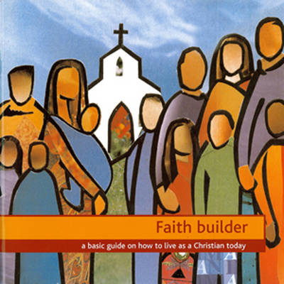 Faith Builder: A Basic Guide on How to Live as a Christian Today (Paperback)