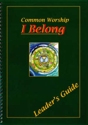 I Belong: Leader's Book: Common Worship - First Holy Communion Programme (Spiral bound)