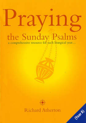 Praying the Sunday Psalms Year A: A Comprehensive Resource for Each Liturgical Year (Paperback)
