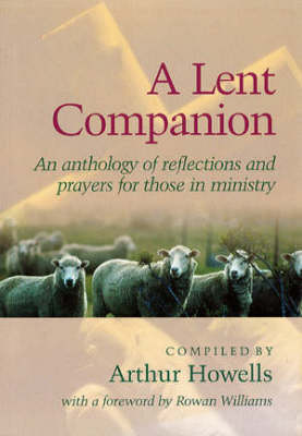 A Lent Companion: An Anthology of Reflections and Prayers for Those in Ministry. (Paperback)
