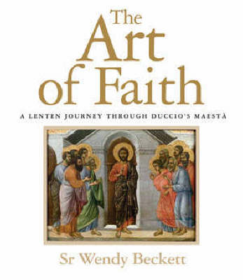 The Art of Faith: A Lenten Journey Through Duccio's Maesta (Paperback)