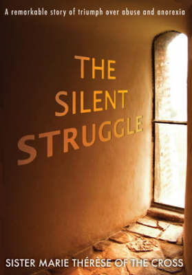 The Silent Struggle: A Remarkable Story of Triumph Over Anorexia and Abuse (Paperback)