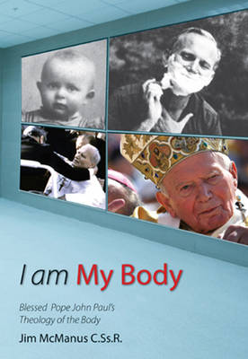 I am My Body: Blessed Pope John Paul's Theology of the Body (Paperback)