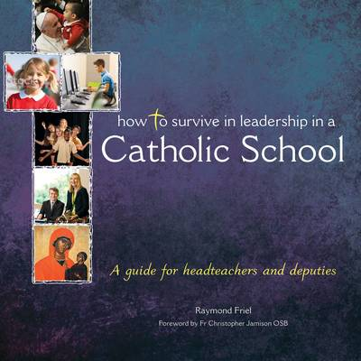 How to Survive in Leadership in a Catholic School (Paperback)