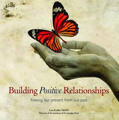 Building Positive Relationships: Freeing Our Present from Our Past (Paperback)