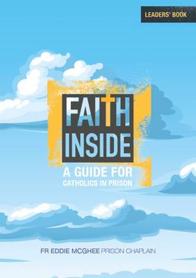Faith Inside - Leaders' Book: A Guide for Catholics in Prison (Paperback)