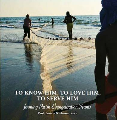 To Know Him, to Love Him, to Serve Him: Forming Parish Evangelisation Teams (Paperback)