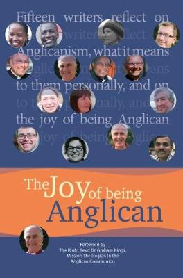 The Joy of being Anglican: Fifteen writers reflect on Anglicanism, what it means to them personally, and on the joy of being Anglican (Paperback)
