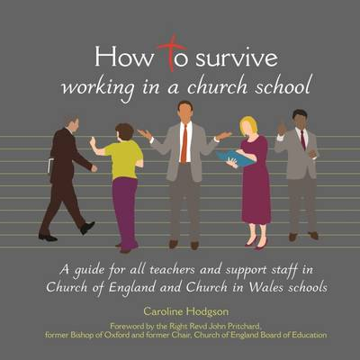 How to Survive Working in a Church School: A Guide for Teachers and Support Staff in Church of England and Church in Wales Schools - How to Survive (Paperback)