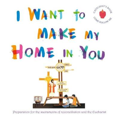 I Want to Make My Home in You - Catechist's book: Preparation for the sacraments of reconciliation and the Eucharist - I Want to Make My Home in You (Paperback)