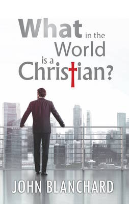 What In The World Is A Christian (Paperback)