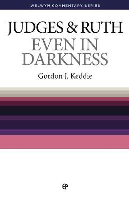 WCS Judges and Ruth: Even in Darkness - Welwyn Commentary Series (Paperback)