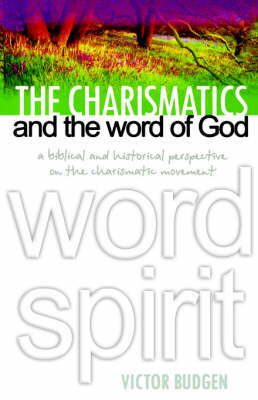 The Charismatics of the Word of God: Biblical and Historic Perspective on the Charismatic Movement (Paperback)