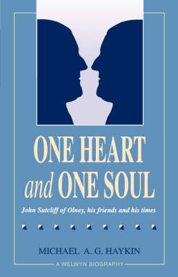 One Heart and One Soul: John Sutcliff of Olney, His Friends and His Times (Paperback)