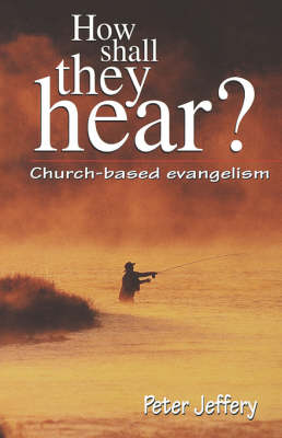 How Shall They Hear?: Church-Based Evangelism (Paperback)