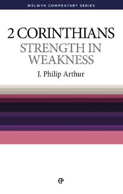 WCS 2 Corinthians: Strength in Weakness - Welwyn Commentary Series (Paperback)
