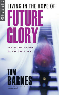 Living In The Hope Of Future Glory: The Glorification of the Christian (Paperback)