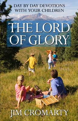 Lord of Glory: Daily Devotions with Your Children (Paperback)