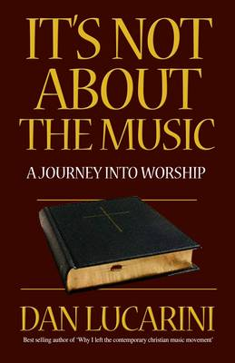 It's Not About the Music: a Journey into Worship (Paperback)