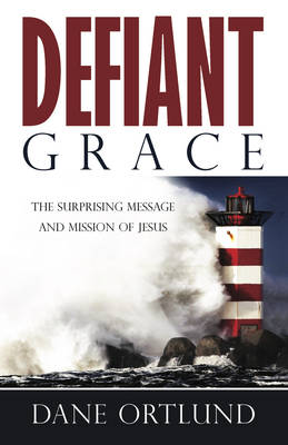 Defiant Grace: The Surprising Message and Mission of Jesus (Paperback)