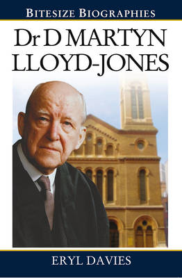 Dr Martyn Lloyd-Jones Bitesize Biography - Bitesize Biographies (Paperback)