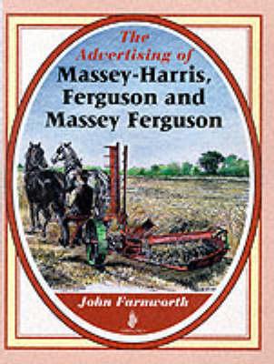 The Advertising of Massey-Harris, Ferguson and Massey Ferguson (Hardback)