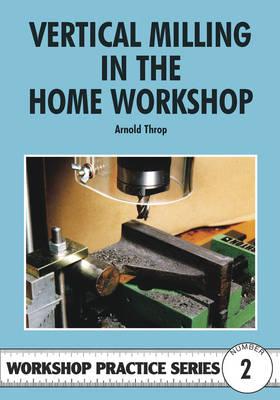 Vertical Milling in the Home Workshop - Workshop Practice 2 (Paperback)