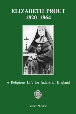 Elizabeth Prout: 1820-1864: A Religious Life for Industrial England (Paperback)