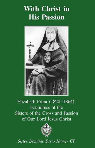 With Christ in His Passion: Elizabeth Prout (Paperback)