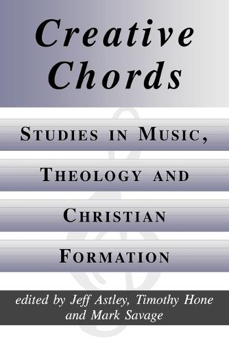 Creative Chords: Studies in Music, Theology and Christian Formation (Paperback)