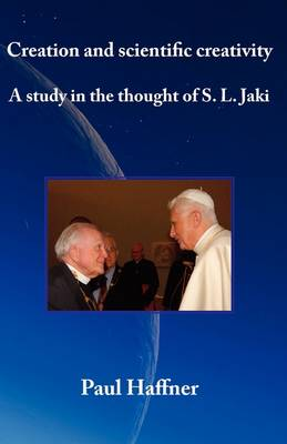 Creation and Scientific Creativity: a Study in the Thought of S.L. Jaki (Paperback)