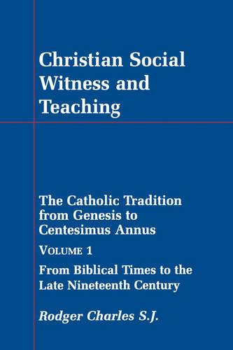Christian Social Witness and Teaching: v. 1: Catholic Tradition from Genesis to Centesimus Annus (Paperback)