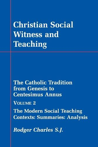 Christian Social Witness and Teaching: v. 2: Catholic Tradition from Genesis to Centesimus Annus (Paperback)
