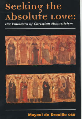 Seeking the Absolute Love: The Founders of Christian Monasticism (Paperback)