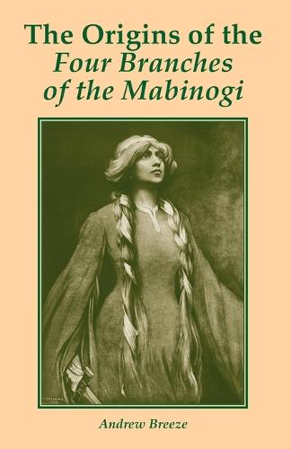 The Origins of the Four Branches of the Mabinogi (Paperback)