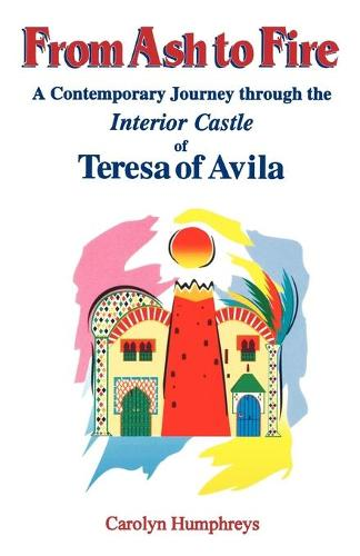 From Ash to Fire: A Contemporary Journey Through the Interior Castle of Teresa of Avila (Paperback)