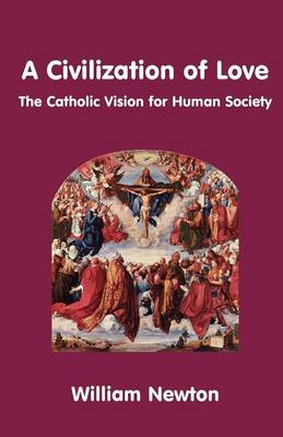 A Civilization of Love - the Catholic Vision for Human Society (Paperback)