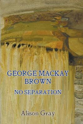 George Mackay Brown: No Separation (Paperback)