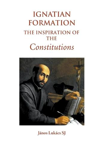 Ignatian Formation: The Inspiration of the Constitutions (Paperback)