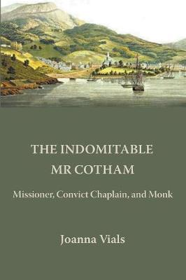 The Indomitable MR Cotham: Missioner, Convict Chaplain and Monk (Paperback)