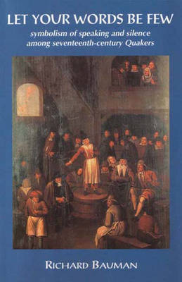 Let Your Words be Few: Symbolism of Speaking and Silence Among Seventeenth-century Quakers (Paperback)