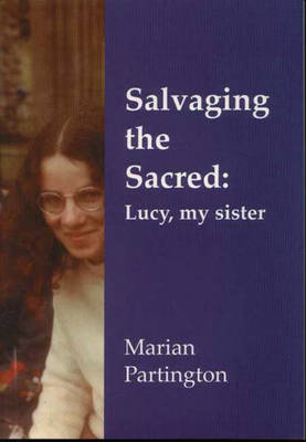 Salvaging the Sacred: Lucy, My Sister (Paperback)